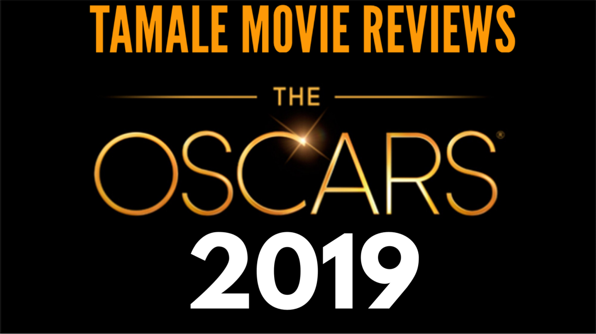 Tamale Movie Reviews the Oscars 2019: